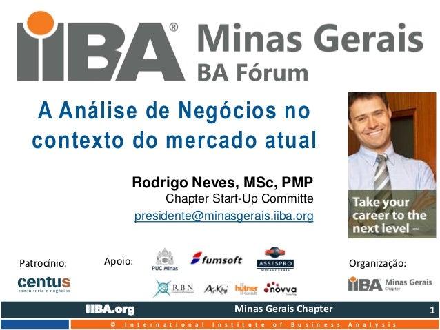 """IIBA.org Minas Gerais Chapter  © I n t e r n a t i o n a l I n s t i t u t e o f B u s i n e s s A n a l y s i s  """"Mu d a ..."""