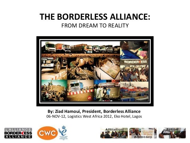 THE BORDERLESS ALLIANCE:         FROM DREAM TO REALITY By: Ziad Hamoui, President, Borderless Alliance 06-NOV-12, Logistic...