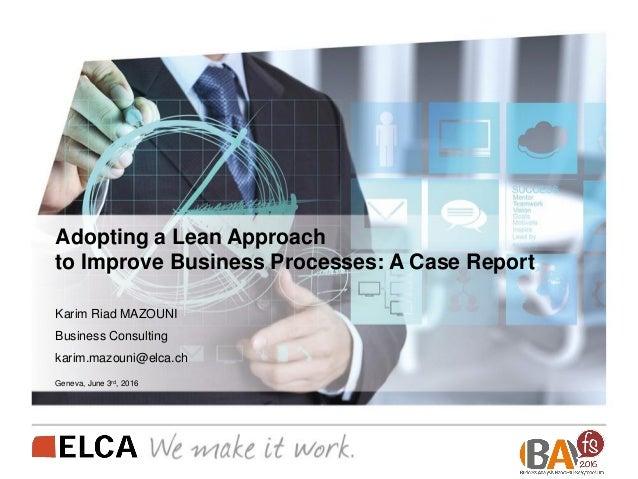 Adopting a Lean Approach to Improve Business Processes: A Case Report Karim Riad MAZOUNI Business Consulting karim.mazouni...