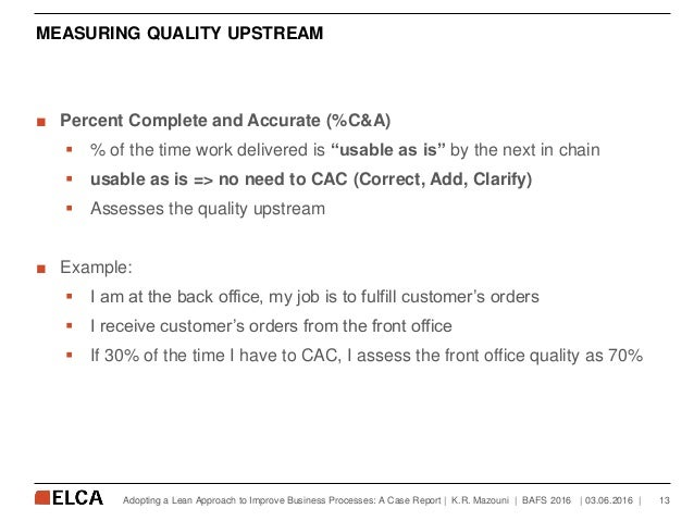 """MEASURING QUALITY UPSTREAM ■ Percent Complete and Accurate (%C&A)  % of the time work delivered is """"usable as is"""" by the ..."""