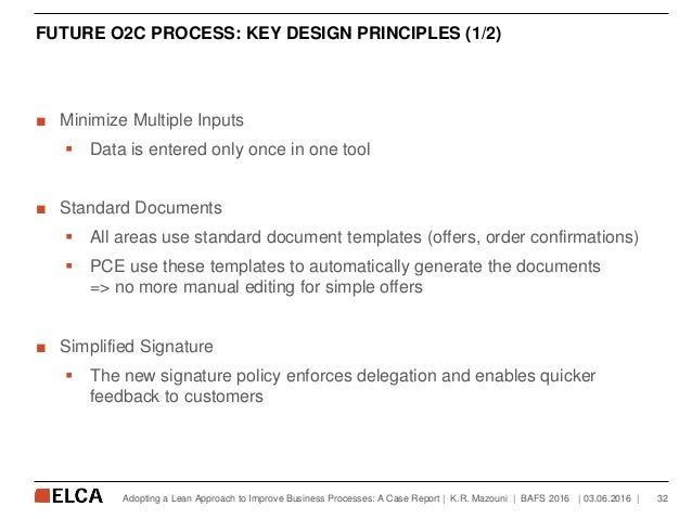 FUTURE O2C PROCESS: KEY DESIGN PRINCIPLES (1/2) ■ Minimize Multiple Inputs  Data is entered only once in one tool ■ Stand...