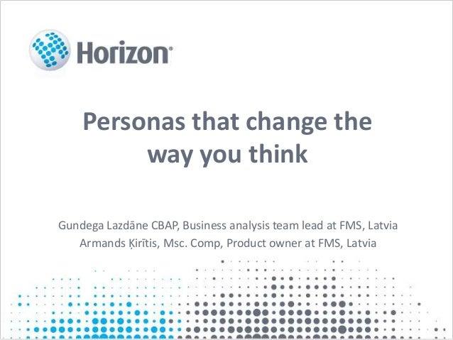 Personas that change the way you think Gundega Lazdāne CBAP, Business analysis team lead at FMS, Latvia Armands Ķirītis, M...