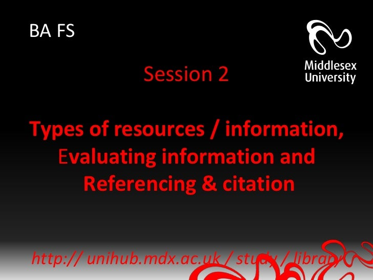 BA FS               Session 2Types of resources / information,   Evaluating information and     Referencing & citationhttp...