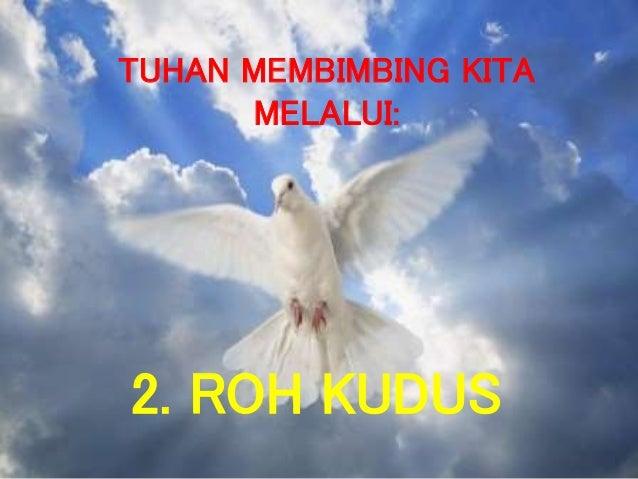 2. ROH KUDUS TUHAN MEMBIMBING KITA MELALUI: