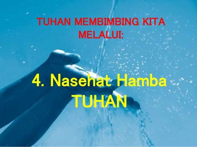 4. Nasehat Hamba TUHAN TUHAN MEMBIMBING KITA MELALUI: