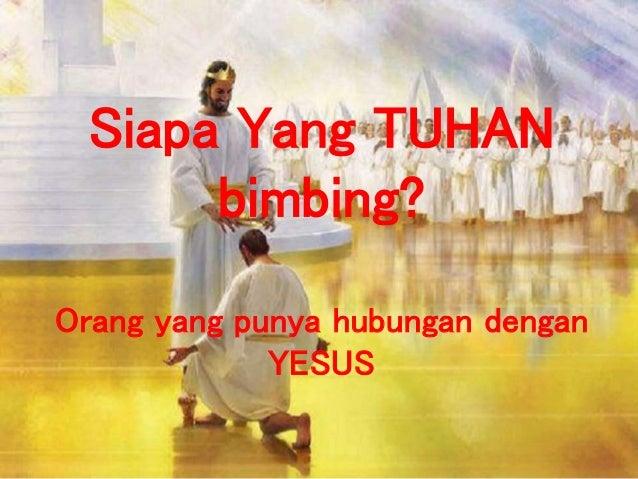 Siapa Yang TUHAN bimbing? Orang yang punya hubungan dengan YESUS
