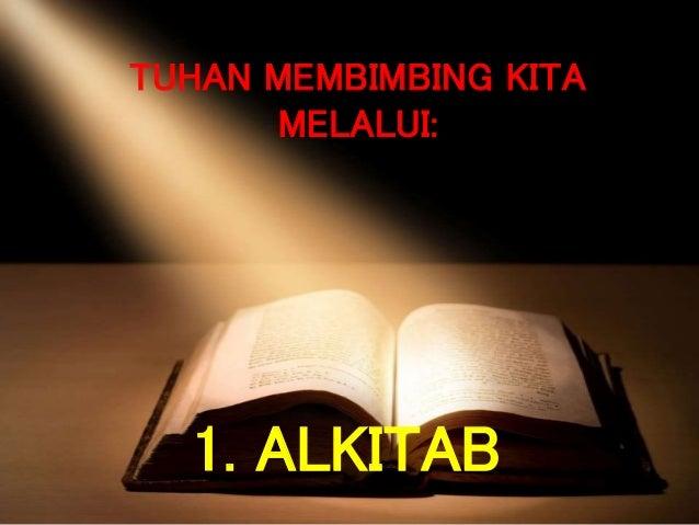 1. ALKITAB TUHAN MEMBIMBING KITA MELALUI: