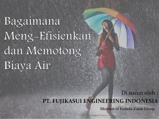 Di susun oleh :  PT. FUJIKASUI ENGINEERING INDONESIA  Member of Kubota Kasui Group