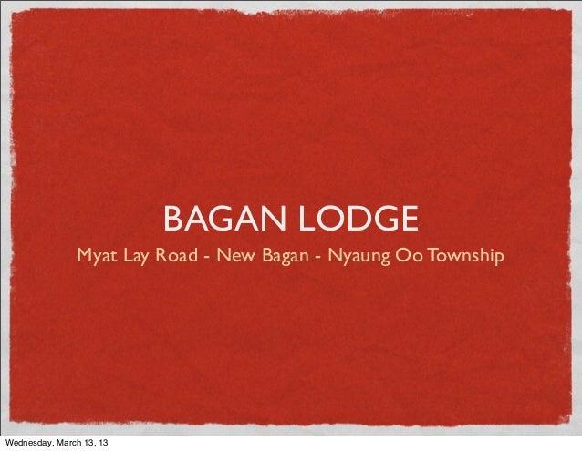 BAGAN LODGE Myat Lay Road - New Bagan - Nyaung Oo Township Wednesday, March 13, 13