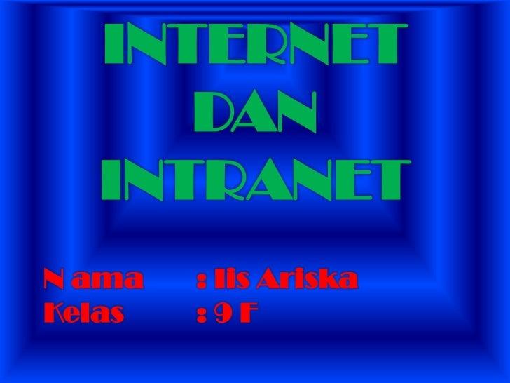 INTERNET DAN INTRANET<br />N ama : IisAriska<br />Kelas : 9 F<br />