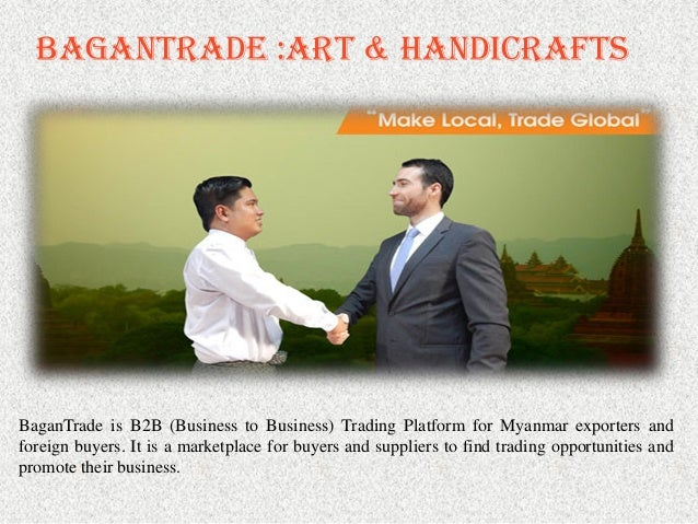 BaganTrade :Art & Handicrafts BaganTrade is B2B (Business to Business) Trading Platform for Myanmar exporters and foreign ...