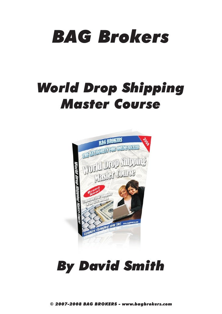 BAG Brokers  World Drop Shipping   Master Course        By David Smith   © 2007-2008 BAG BROKERS - www.bagbrokers.com