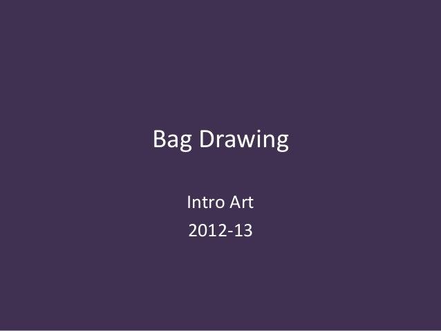 Bag Drawing  Intro Art  2012-13