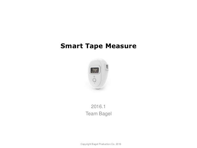 Smart Tape Measure 2016.1 Team Bagel Copyright Bagel Production Co. 2016
