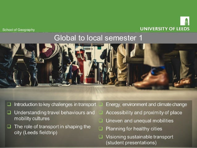 Global to local semester 1 School of Geography