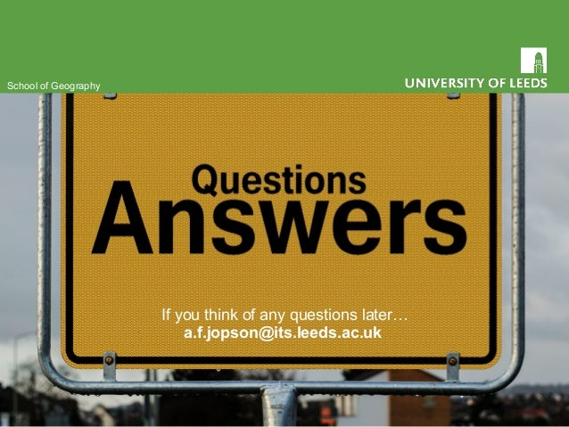 If you think of any questions later… a.f.jopson@its.leeds.ac.uk School of Geography