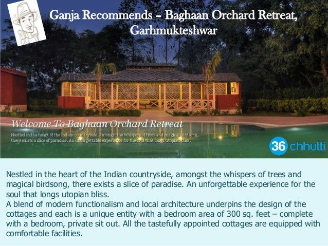 Ganja Recommends – Baghaan Orchard Retreat, Garhmukteshwar Nestled in the heart of the Indian countryside, amongst the whi...