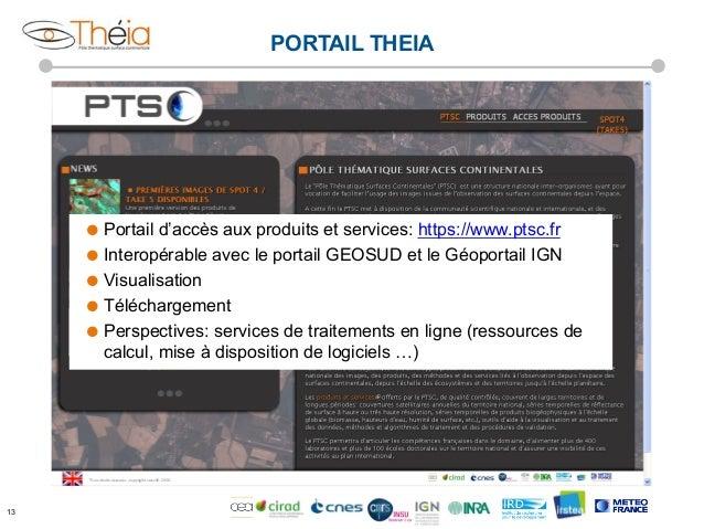 PORTAIL THEIA  ˜ Portail  d'accès aux produits et services: https://www.ptsc.fr ˜ Interopérable avec le portail GEOSUD...