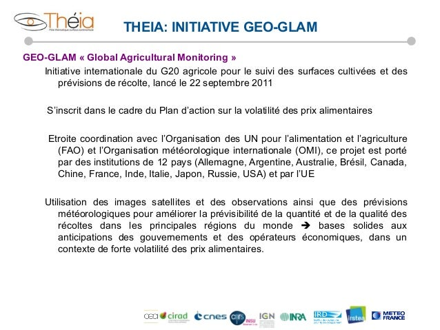 THEIA: INITIATIVE GEO-GLAM GEO-GLAM « Global Agricultural Monitoring » Initiative internationale du G20 agricole pour le s...