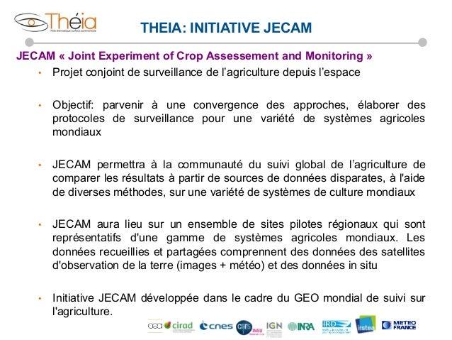 THEIA: INITIATIVE JECAM JECAM « Joint Experiment of Crop Assessement and Monitoring » • Projet conjoint de surveillance d...