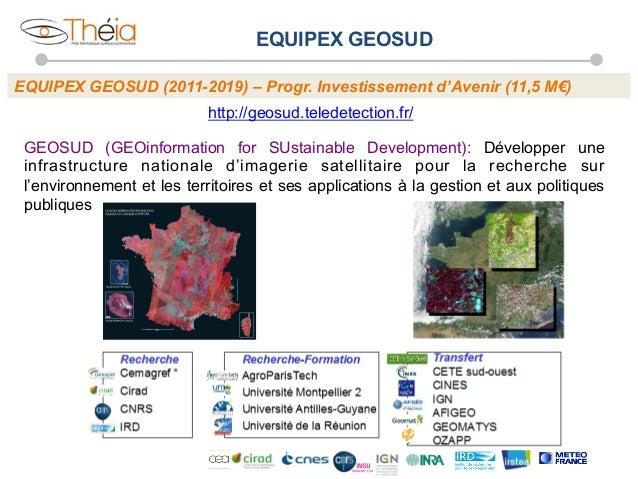 EQUIPEX GEOSUD EQUIPEX GEOSUD (2011-2019) – Progr. Investissement d'Avenir (11,5 M€) http://geosud.teledetection.fr/ GEOSU...