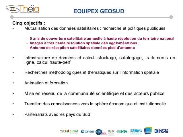 EQUIPEX GEOSUD Cinq objectifs : •  Mutualisation des données satellitaires : recherche et politiques publiques - 5 ans d...