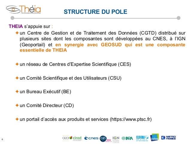 STRUCTURE DU POLE THEIA s'appuie sur : èun Centre de Gestion et de Traitement des Données (CGTD) distribué sur plusieurs...