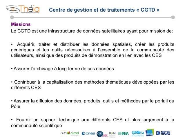 Centre de gestion et de traitements « CGTD » Missions Le CGTD est une infrastructure de données satellitaires ayant pour m...
