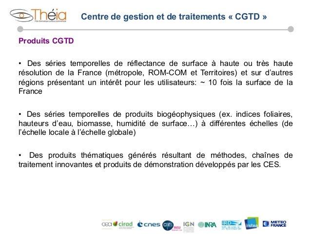 Centre de gestion et de traitements « CGTD » Produits CGTD • Des séries temporelles de réflectance de surface à haute ou ...