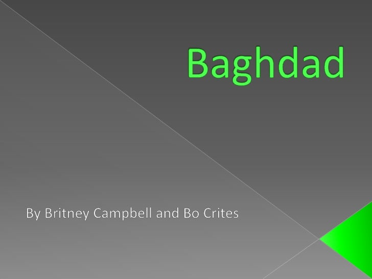 Baghdad<br />By Britney Campbell and Bo Crites<br />