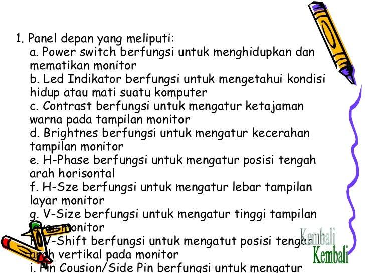 <ul><li>1. Panel depan yang meliputi: a. Power switch berfungsi untuk menghidupkan dan mematikan monitor b. Led Indikator ...