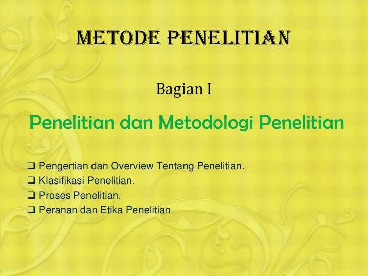 METODE PENELITIANBagian I<br />PenelitiandanMetodologiPenelitian<br /><ul><li>Pengertiandan Overview TentangPenelitian.