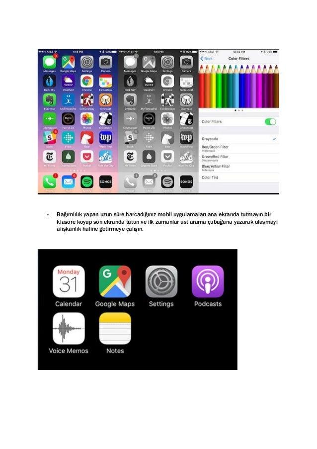 - Bağımlılık yapan uzun süre harcadığınız mobil uygulamaları ana ekranda tutmayın,bir klasöre koyup son ekranda tutun ve i...