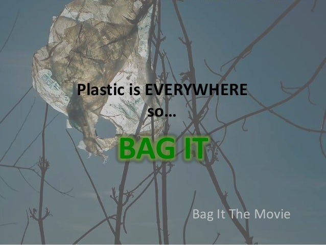 Plastic is EVERYWHERE so… Bag It The Movie BAG IT