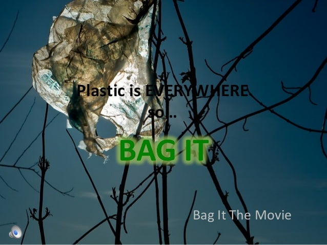 Plastic is EVERYWHERE so… Bag It The Movie