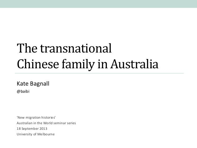 The transnational Chinese family in Australia Kate Bagnall @baibi  'New migration histories' Australian in the World semin...