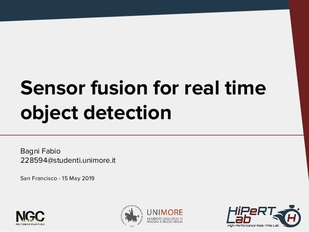 Sensor fusion for real time object detection Bagni Fabio 228594@studenti.unimore.it San Francisco - 15 May 2019
