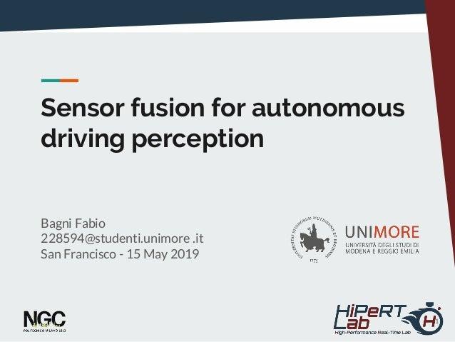 Sensor fusion for autonomous driving perception Bagni Fabio 228594@studenti.unimore .it San Francisco - 15 May 2019 1