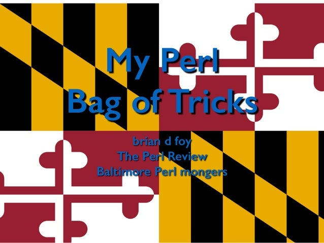 My Perl  Bag of Tricks  brian d foy  The Perl Review  Baltimore Perl mongers