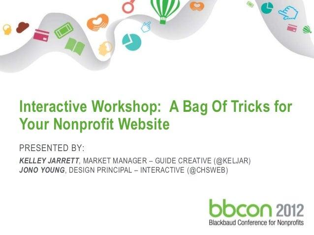 Interactive Workshop: A Bag Of Tricks for Your Nonprofit Website PRESENTED BY: KELLEY JARRETT, MARKET MANAGER – GUIDE CREA...