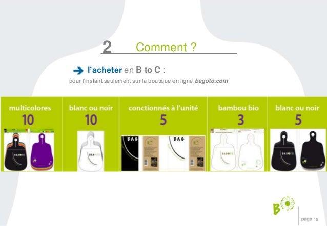 13  2 Comment ?  l'acheter en B to C :  pour l'instant seulement sur la boutique en ligne bagoto.com