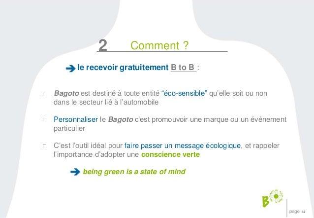 """14  2 Comment ?  le recevoir gratuitement B to B :  Bagoto est destiné à toute entité """"éco-sensible"""" qu'elle soit ou non  ..."""