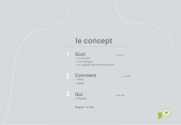 2  le concept  1  2  3  Quoi p. 3 à 11  —un produit  —une marque  —un support de communication  Comment p. 12 à 22  —BtoC ...