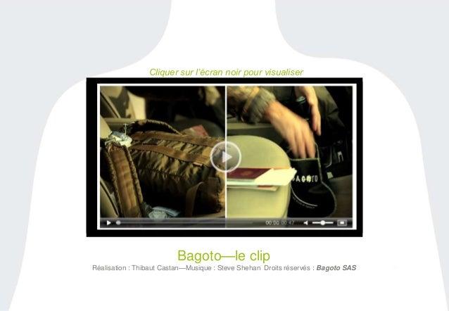 27  Cliquer sur l'écran noir pour visualiser  Bagoto—le clip  Réalisation : Thibaut Castan—Musique : Steve Shehan Droits r...