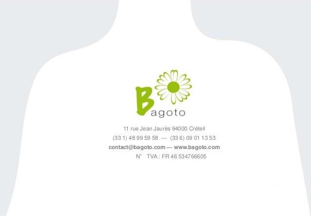 28  11 rue Jean Jaurès 94000 Créteil  (33 1) 48 99 59 58 — (33 6) 09 01 13 53  contact@bagoto.com — www.bagoto.com  N° TVA...