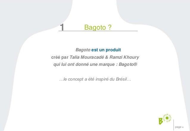 4  1 Bagoto ?  Bagoto est un produit  créé par Talia Mouracadé & Ramzi Khoury  qui lui ont donné une marque : Bagoto®  …le...