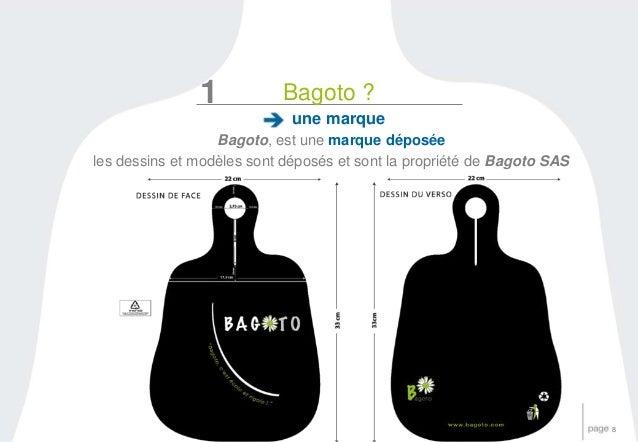 8  1 Bagoto ?  une marque  Bagoto, est une marque déposée  les dessins et modèles sont déposés et sont la propriété de Bag...