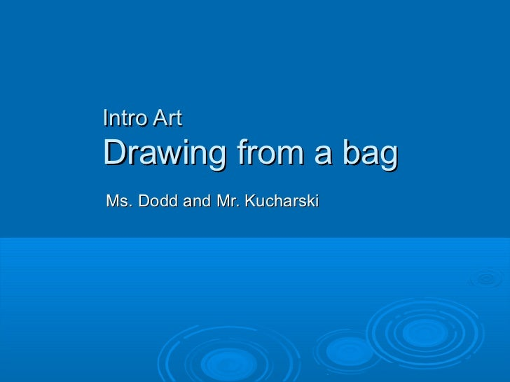 Intro ArtDrawing from a bagMs. Dodd and Mr. Kucharski