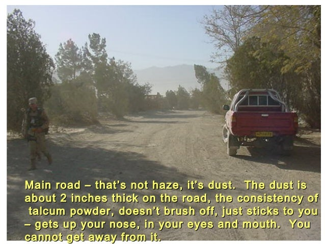 Main road – that's not haze, it's dust. The dust isabout 2 inches thick on the road, the consistency of talcum powder, doe...