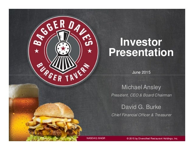 NASDAQ: BAGR © 2015 by Diversified Restaurant Holdings, Inc. Investor Presentation June 2015 Michael Ansley President, CEO...